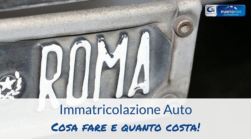 Immatricolazione auto: cosa fare e quanto costa!